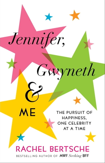 Jennifer, Gwyneth & Me - The Pursuit of Happiness, One Celebrity at a Time ebook by Rachel Bertsche