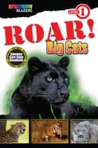 ROAR! Big Cats - Level 1 ebook by Lisa Kurkov