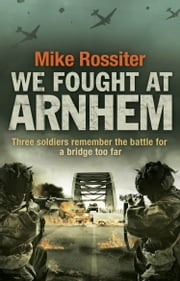We Fought at Arnhem ebook by Mike Rossiter