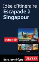 Idée d'itinéraire - Escapade à Singapour ebook by Collectif Ulysse