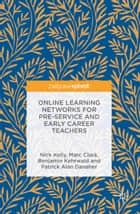 Online Learning Networks for Pre-Service and Early Career Teachers ebook by Nick Kelly,Marc Clarà,Benjamin Kehrwald,Patrick Alan Danaher