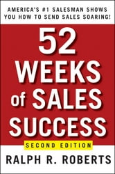 52 Weeks of Sales Success - America's #1 Salesman Shows You How to Send Sales Soaring ebook by Ralph R. Roberts