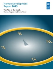 Human Development Report 2013 - The Rise of the South ebook by United Nations, United Nations Development Programme