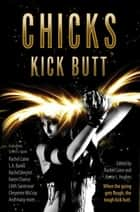 Chicks Kick Butt ebook by Rachel Caine, Kerrie L. Hughes