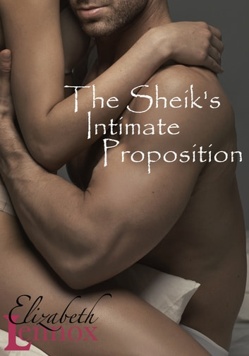 The Sheik's Intimate Proposition ebook by Elizabeth Lennox