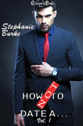 How Not To Date... Vol. ebook by Stephanie Burke