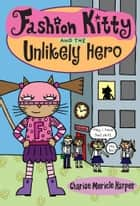 Fashion Kitty and the Unlikely Hero ebook by Charise Mericle Harper, Charise Mericle Harper