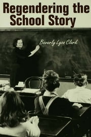 Regendering the School Story - Sassy Sissies and Tattling Tomboys ebook by Beverly Lyon Clark