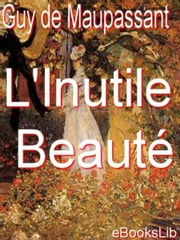 L' Inutile Beauté ebook by Guy de Maupassant