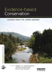 Evidence-based Conservation - Lessons from the Lower Mekong ebook by Terry C.H. Sunderland,Jeffrey Sayer,Minh-Ha Hoang