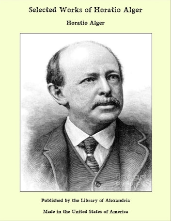 Selected Works of Horatio Alger ebook by Horatio Alger