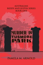 Murder in Tusmore Park - Biddy and Justin Series Book I ebook by Pamela M. Arnold