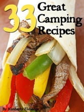 33 Great Camping Recipes from The Outdoor Princess - Simple, Fun, Easy & Fast! ebook by Kimberly Eldredge