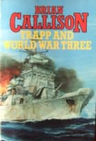 TRAPP AND WORLD WAR THREE ebook by Brian Callison
