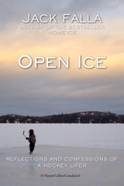 Open Ice - Reflections and Confessions of a Hockey Lifer ebook by Jack Falla