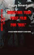 "Directing Your First Film for ""Reel"" ebook by Pierre Simard"