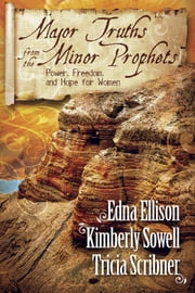 Major Truths from the Minor Prophets - Power, Freedom, and Hope for Women ebook by Edna Ellison,Tricia Scribner,Kimberly Sowell