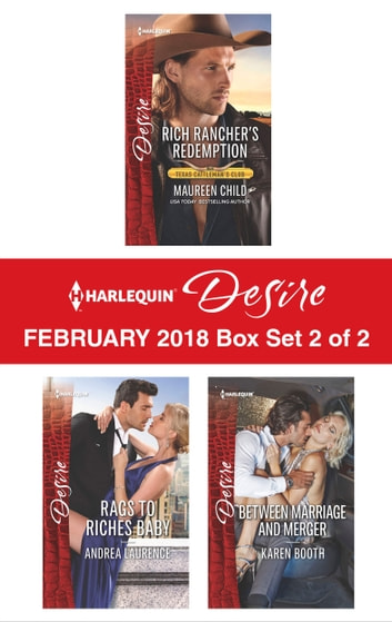 Harlequin Desire February 2018 - Box Set 2 of 2 - Rich Rancher's Redemption\Rags to Riches Baby\Between Marriage and Merger ebook by Maureen Child,Andrea Laurence,Karen Booth