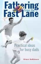 Fathering From the Fast Lane ebook by Bruce Robinson