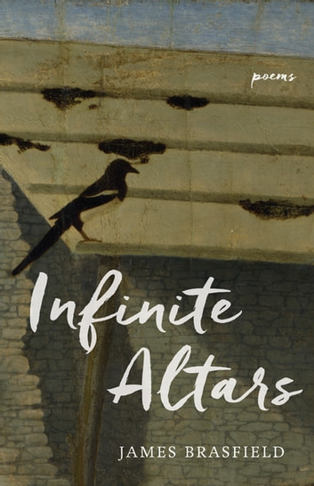 Infinite Altars - Poems ebook by James Brasfield