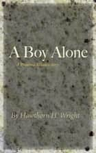 A Boy Alone ebook by Hawthorn H. Wright
