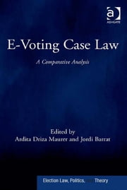 E-Voting Case Law - A Comparative Analysis ebook by Ms Ardita Driza Maurer,Professor Jordi Barrat Esteve,Professor David Schultz,Geo Taglioni,Assoc Prof Douglas W. Jones