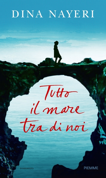 Tutto il mare tra di noi ebook by Dina Nayeri
