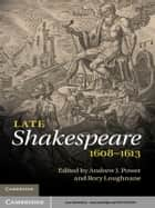 Late Shakespeare, 1608–1613 ebook by Andrew J. Power, Rory Loughnane