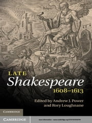 Late Shakespeare, 1608–1613 ebook by Andrew J. Power,Rory Loughnane