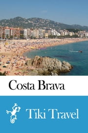 Costa Brava (Spain) Travel Guide - Tiki Travel ebook by Tiki Travel