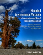 Historical Environmental Variation in Conservation and Natural Resource Management ebook by John A. Wiens,Gregory D. Hayward,Hugh D, Safford,Catherine  Giffen