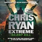 Chris Ryan Extreme: Silent Kill - Extreme Series 4 audiobook by Chris Ryan
