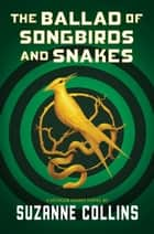 The Ballad of Songbirds and Snakes ebook by Suzanne Collins