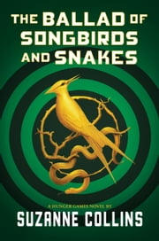 The Ballad of Songbirds and Snakes - A Hunger Games Novel ebook by Suzanne Collins