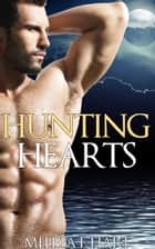 Hunting Hearts (Trilogy Bundle) (Werewolf Romance - Paranormal Romance) ebook by Melissa F. Hart