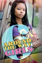 Around the Way Girls 6 ebook by Meisha Camm, Mark Anthony, Rahsaan Ali