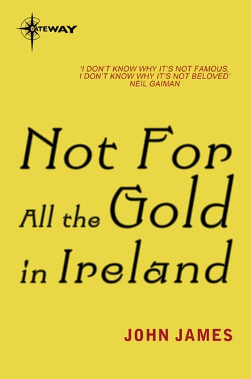 Not For All The Gold In Ireland ebook by John James