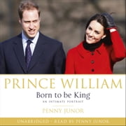 Prince William: Born to be King - An intimate portrait audiobook by Penny Junor, Penny Junor