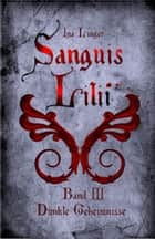 Sanguis Lilii - Band 3 - Dunkle Geheimnisse ebook by Ina Linger