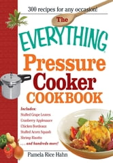 The Everything Pressure Cooker Cookbook ebook by Pamela Rice Hahn