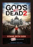 God's Not Dead 2 - Stand With God A 40-Day Devotional 電子書 by Robert Noland