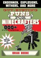 Gut-Busting Puns for Minecrafters - Endermen, Explosions, Withers, and More ebook by Brian Boone, Amanda Brack