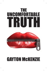 The Uncomfortable Truth ebook by Gayton McKenzie