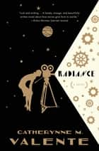Radiance ebook by Catherynne M. Valente