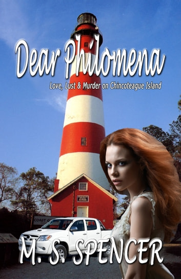 Dear Philomena: Love, Lust & Murder on Chincoteague Island ebook by M.S. Spencer