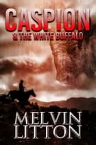 Caspion & the White Buffalo ebook by Melvin Litton