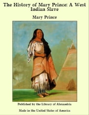 The History of Mary Prince: A West Indian Slave ebook by Mary Prince