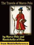 The Travels Of Marco Polo - Complete (Mobi Classics) ebook by Marco Polo, Rustichello of Pisa, Henry Yule (Translator)
