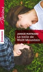 La belle de Wolff Mountain - Harlequin collection Passions ebook by Janice Maynard