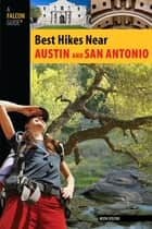 Best Hikes Near Austin and San Antonio ebook by Keith Stelter